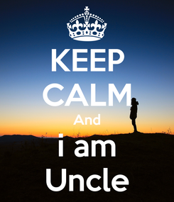 Poster: KEEP CALM And i am Uncle