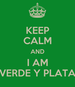 Poster: KEEP CALM AND I AM VERDE Y PLATA
