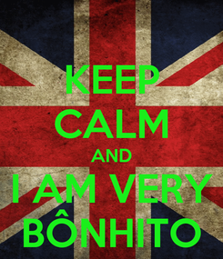 Poster: KEEP CALM AND I AM VERY BÔNHITO