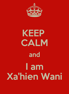 Poster: KEEP  CALM and I am Xa'hien Wani