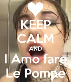 Poster: KEEP CALM AND I Amo fare Le Pompe
