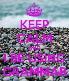Poster: KEEP CALM AND I BE USING GRAMMAR