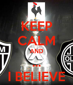 Poster: KEEP CALM AND ... I BELIEVE