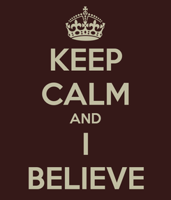 Poster: KEEP CALM AND I BELIEVE