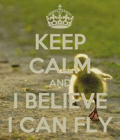 Poster: KEEP CALM AND I BELIEVE I CAN FLY