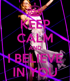 Poster: KEEP CALM AND I BELIEVE IN YOU