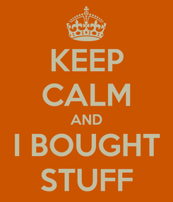 Poster: KEEP CALM AND I BOUGHT STUFF