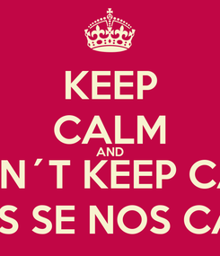 Poster: KEEP CALM AND I CAN´T KEEP CALM  YOS SE NOS CASA