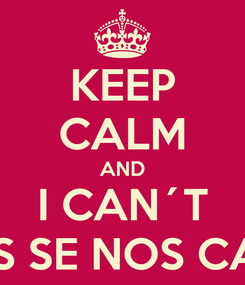 Poster: KEEP CALM AND I CAN´T YOS SE NOS CASA