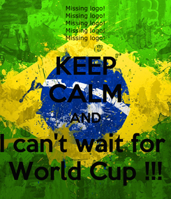 Poster: KEEP CALM AND I can't wait for  World Cup !!!