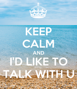 Poster: KEEP CALM AND I'D LIKE TO TALK WITH U