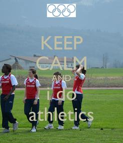 Poster: KEEP CALM AND i do athletics