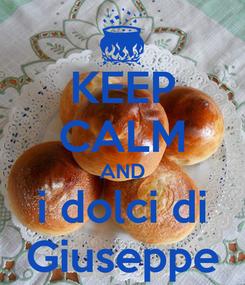 Poster: KEEP CALM AND i dolci di Giuseppe