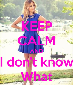 Poster: KEEP CALM AND I don't know What
