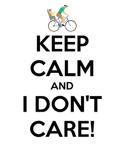 Poster: KEEP CALM AND I DON'T CARE!