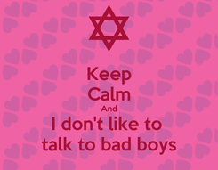 Poster: Keep Calm And I don't like to  talk to bad boys