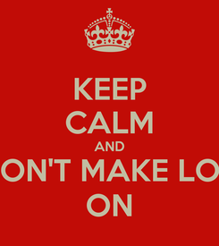 Poster: KEEP CALM AND I DON'T MAKE LOVE ON