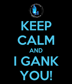 Poster: KEEP CALM AND I GANK YOU!