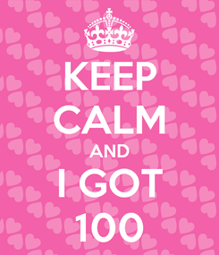 Poster: KEEP CALM AND I GOT 100