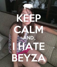 Poster: KEEP CALM AND I HATE BEYZA
