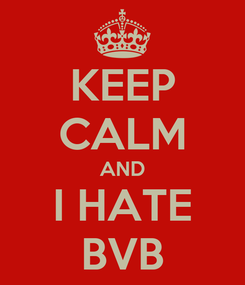 Poster: KEEP CALM AND I HATE BVB