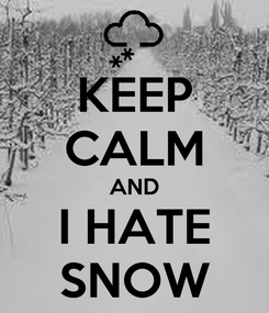 Poster: KEEP CALM AND I HATE SNOW