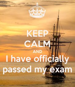 Poster: KEEP CALM AND I have officially passed my exam