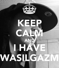 Poster: KEEP CALM AND I HAVE WASILGAZM