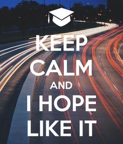 Poster: KEEP CALM AND I HOPE LIKE IT