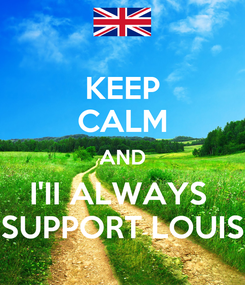 Poster: KEEP CALM AND I'II ALWAYS  SUPPORT LOUIS