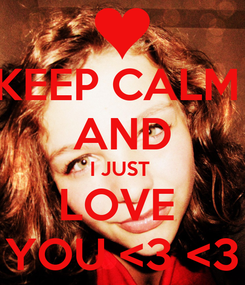 Poster: KEEP CALM  AND I JUST  LOVE  YOU <3 <3