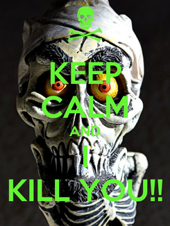 Poster: KEEP CALM AND I KILL YOU!!