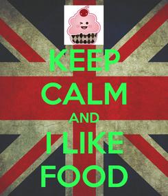 Poster: KEEP CALM AND I LIKE FOOD