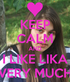 Poster: KEEP CALM AND I LIKE LIKA VERY MUCH