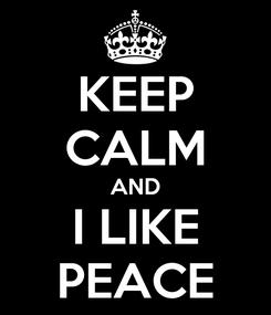 Poster: KEEP CALM AND I LIKE PEACE
