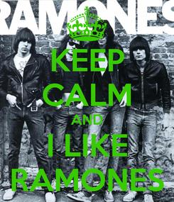Poster: KEEP CALM AND I LIKE RAMONES