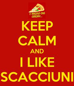 Poster: KEEP CALM AND I LIKE SCACCIUNI