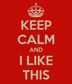 Poster: KEEP CALM AND I LIKE THIS