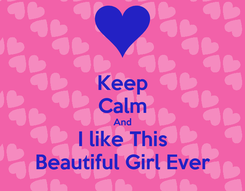 Poster: Keep Calm And I like This Beautiful Girl Ever