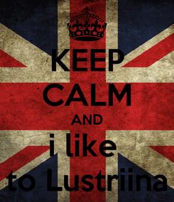 Poster: KEEP CALM AND i like  to Lustriina