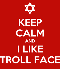 Poster: KEEP CALM AND I LIKE TROLL FACE