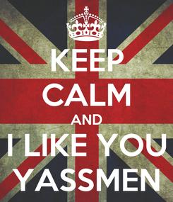 Poster: KEEP CALM AND I LIKE YOU YASSMEN