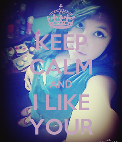 Poster: KEEP CALM AND I LIKE YOUR