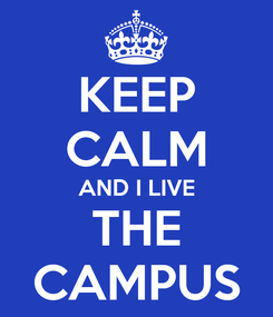Poster: KEEP CALM AND I LIVE THE CAMPUS