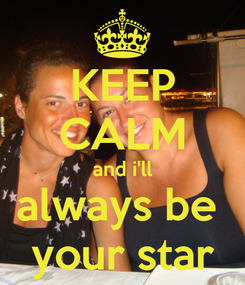 Poster: KEEP CALM and i'll always be  your star
