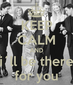 Poster: KEEP CALM AND i´ll be there for you