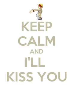 Poster: KEEP CALM AND I'LL  KISS YOU