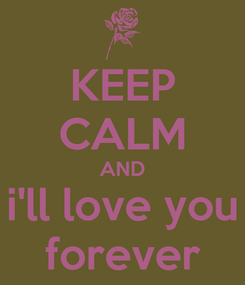 Poster: KEEP CALM AND i'll love you forever