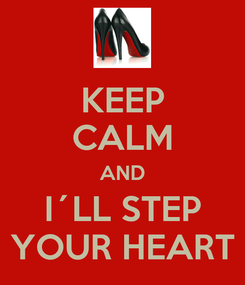 Poster: KEEP CALM AND I´LL STEP YOUR HEART