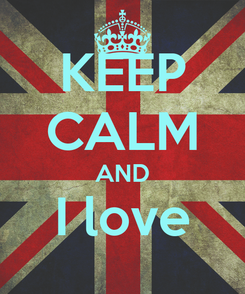 Poster: KEEP CALM AND I love